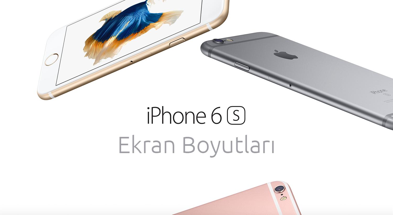 iPhone 6S Lansmanı da tanıtılan cihazların ekran boyutları